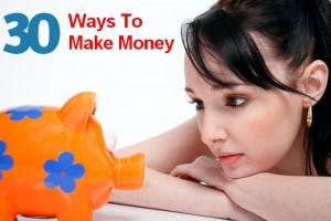 30 Ways To Make Money: Secrets You Never Knew