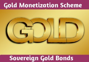 Gold Monetization Scheme and Sovereign Gold Bonds : Complete Guide