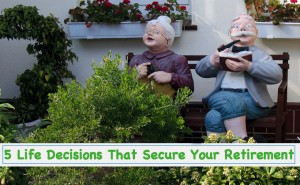 5 Life Decisions That Secure Your Retirement